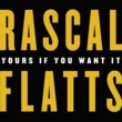 RASCAL FLATTS Yours If You Want It