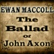 Ewan MacColl The Ballad of John Axon