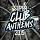 Ultimate Club Hits Super Club Anthems 2015