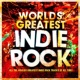 Indie Rockers World's Greatest Indie Rock - The Only Indie Classics Album You'll Ever Need