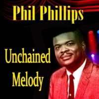 Phil Phillips Unchained Melody