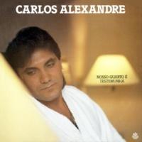 Carlos Alexandre Nosso Quarto É Testemunha
