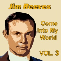 Jim Reeves Come Into My World, Vol. 3