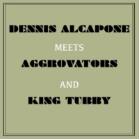 Dennis Alcapone Dennis Alcapone Meets Aggrovators and King Tubby