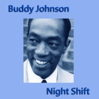 Buddy Johnson Night Shift
