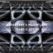 Ante Perry&Maxim Lany Tears & Joy EP