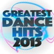 Greatest Dance Hits 2015 Greatest Dance Hits: 2015