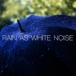 Rain Sounds & White Noise Rain as White Noise