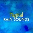 Rain Sounds Magical Rain Sounds