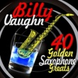 Billy Vaughn 40 Golden Saxophone Greats