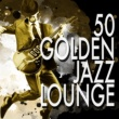 Various Artists 50: Golden Jazz Lounge