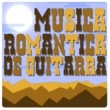 Romantica De La Guitarra&Romantic Guitar Musica Romántica de Guitarra