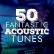 Various Artists 50 Fantastic Acoustic Tunes