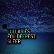 Sleep Lullabies Lullabies for Deepest Sleep