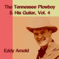 Eddy Arnold The Tennessee Plowboy & His Guitar, Vol. 4