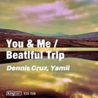 Dennis Cruz&Yamil You & Me / Beautiful Trip