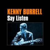 Kenny Burrell Say Listen