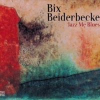 Bix Beiderbecke Jazz Me Blues