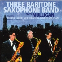 Three Baritone Saxophone Band Plays Mulligan (feat. Ronnie Cuber, Nick Brignola & Gary Smulyan)