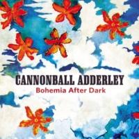 Cannonball Adderley Bohemia After Dark