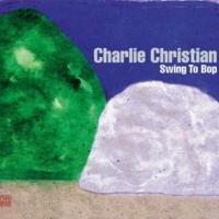 Charlie Christian Swing to Bop