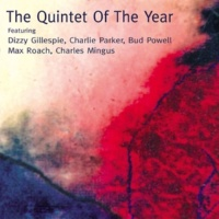 The Quintet of the Year The Quintet of the Year (feat. Dizzy Gillespie, Charlie Parker, Bud Powell, Max Roach & Charles Mingus) [Live]