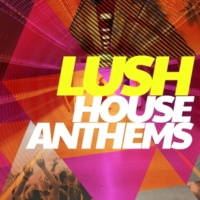 House Anthems Lush House Anthems