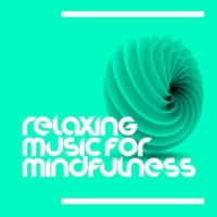 Relaxing Music for the Mind Relaxing Music for Mindfulness