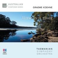 Tasmanian Symphony Orchestra/Richard Mills Koehne: Time Is A River