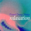 Deep Sleep Relaxation Finest Deep Sleep Relaxation