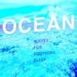 Ocean Waves for Sleep Ocean Waves for Soothing Sleep