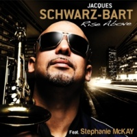 Jacques Schwarz-Bart Rise Above (feat. Stephanie McKay)