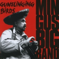 Mingus Big Band Gunslinging Birds