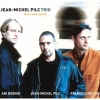 Jean-Michel Pilc Trio Welcome Home (feat. François Moutin & Ari Hoenig)