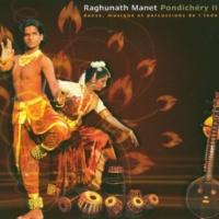 Raghunath Manet Pondichery Ii - Danse, Musique Et Percussions De L'inde