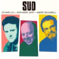 Sylvain Luc & Jean-Marc Jafet & André Ceccarelli Sud