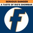 Serious Danger A Taste of Rio's Showbar