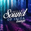 Various Artists Chilled Sound of Ibiza Lounge