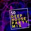 Various Artists 50 Deep House Party Mix