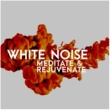 White Noise Meditation White Noise: Meditate & Rejuvenate
