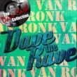Dave Van Ronk Dave the Rave (The Dave Cash Collection)