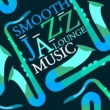 Smooth Jazz Lounge,Chill Lounge Music Bar&Chilled Cafe Lounge Music Smooth Jazz Lounge Music