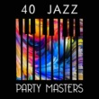 The Jazz Masters,The Chillout Players&The Cocktail Lounge Players 40 Jazz Party Masters