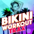 Beach Body Workout,Bikini Workout DJ&Workout Trax Playlist Bikini Workout Trax