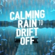 Various Artists Calming Rain to Drift Off
