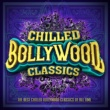 Various Artists Chilled Bollywood Classics - The Best Chilled Bollywood Classics of All Time