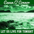 Cavan O'Connor Let Us Live for Tonight