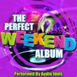 Audio Idols The Perfect Weekend Album