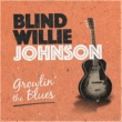Blind Willie Johnson Growlin' the Blues