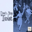 Various Artists Don't Stop, Twist